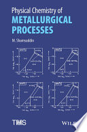 Physical Chemistry Of Metallurgical Processes book