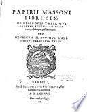 Papirii Massoni libri sex  De episcopis urbis  qui Romanam ecclesiam rexerunt  rebusque gestis eorum  Ad Henricum III optimum maximumque Francorum regem