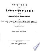 Verzeichniß des Lehrer-Personals und der sämmtlichen Studirenden an der Königl. Ludwig-Maximilians-Universität in München