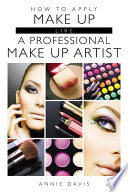 How to Apply Make Up Like A Professional Make Up Artist