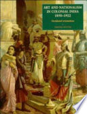 Art and Nationalism in Colonial India  1850 1922