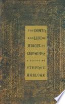 The Death and Life of Miguel De Cervantes  A Novel
