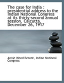 The Case for India  Presidential Address to the Indian National Congress at Its Thirty Second Annua