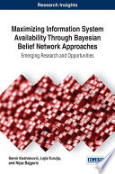 Maximizing Information System Availability Through Bayesian Belief Network Approaches  Emerging Research and Opportunities