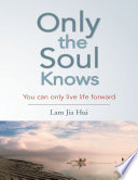 Only the Soul Knows  You Can Only Live Life Forward