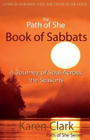 The Path Of She Book Of Sabbats : an authentic existence, living from our...
