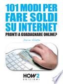 101 MODI PER FARE SOLDI SU INTERNET  La Guida pi   Completa per Guadagnare Online