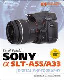 David Busch's Sony Alpha SLT-A55/A33 Guide to Digital Photography Dslr Cameras Covering Such Topics As Setup Menus