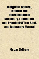 Inorganic General Medical And Pharmaceutical Chemistry Theoretical And Practical A Text Book And Laboratory Manual