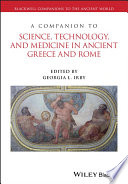A Companion to Science  Technology  and Medicine in Ancient Greece and Rome