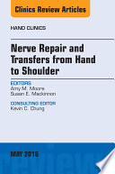 Nerve Repair and Transfers from Hand to Shoulder  An issue of Hand Clinics