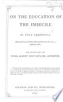 On the education of the Imbecile  Reprinted from the North British Review      and edited for the Royal Albert Idiot Asylum  Lancaster Book PDF