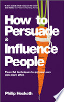 How to Persuade and Influence People  Completely revised and updated edition of Life s a Game So Fix the Odds