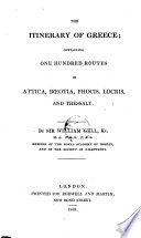 The Itinerary Of Greece Containing One Hundred Routes In Attica, Boeotia, Phocis, Locris And Thessaly : ...