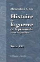 Histoire de la Guerre de la Péninsule Sous Napoléon