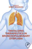 Tantalizing Therapeutics in Bronchopulmonary Dysplasia Book PDF