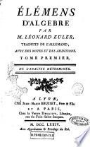 ÿlémens d'algebre par m. Léonard Euler, traduits de l'allemand, avec des notes et des additions. Tome premier [-second]