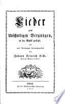 Lieder zum Unschuldigen Vergnuegen  in die Musik gesetzt  und auf Verlangen herausgegeben von Johann Heinrich Hesse  Director Musices in Eutin