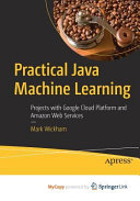 Practical Java Machine Learning