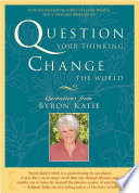 Question Your Thinking  Change The World