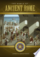 The World of Ancient Rome  A Daily Life Encyclopedia  2 volumes