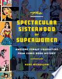 The Spectacular Sisterhood Of Superwomen book
