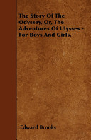 The Story of the Odyssey  Or  the Adventures of Ulysses   For Boys and Girls
