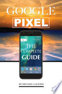 Google Pixel: The Complete Guide