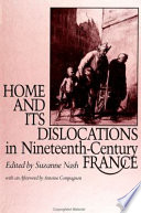 Home And Its Dislocations In Nineteenth-Century France : traditional notions of people and place, country...