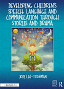 Developing Children's Speech, Language and Communication Through Stories and Drama Book