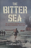 The Bitter Sea : time of war, from mussolini's audacious bid...