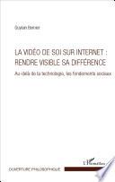 La Vid O De Soi Sur Internet Rendre Visible Sa Diff Rence