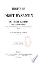 Histoire du Droit Byzantin, ou du droit romain dans l' empire d'Orient, par Jean Anselme Bernard Mortreuil