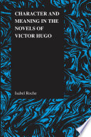 Character and Meaning in the Novels of Victor Hugo