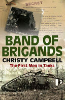 Band of Brigands: The First Men in Tanks New And Terrifying Kind Of War Amidst