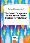 Never Sleep Again  the Most Dangerous Facts about Slow Cooker Revolution