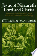 Jesus of Nazareth Lord and Christ  Essays on the Historical Jesus And