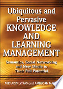 Ubiquitous and Pervasive Knowledge and Learning Management  Semantics  Social Networking and New Media to Their Full Potential