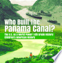 Who Built The The Panama Canal The U S As A World Power 6th Grade History Children S American History