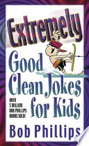 Extremely Good Clean Jokes for Kids