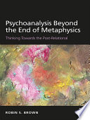 Psychoanalysis Beyond the End of Metaphysics
