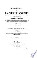 Loi organique de la Cour des Comptes du 29 octobre 1846  comment  e et expliqu  e  par les rapports et les discussions des Chambres  les observations de la Cour des Comptes  la jurisprudence administrative  et la loi sur la comptabilit    suivie du R  glement d ordre de cette Cour et de la loi sur la comptabilit   de l   tat