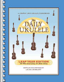 The Daily Ukulele  Leap Year Edition  366 More Great Songs for Better Living