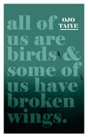 All of Us are Birds and Some of Us Have Broken Wings