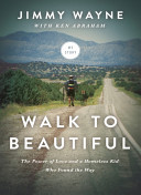 Walk to Beautiful: The Power of Love and a Homeless Kid Who Found the Way Home In A Strange City