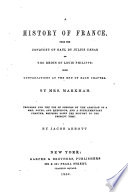 A History of France from the Conquest of Gaul by Julius Caesar Tothe Reign of Louis Philippe  with Conversation at the End of Each Chapter