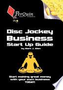 Disc Jockey Business Start-Up Guide To Create A Profitable Dj Business Even