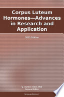 Corpus Luteum Hormones   Advances in Research and Application  2012 Edition