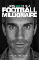 Keith Gillespie  How Not to be a Football Millionaire