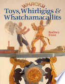 Whacky Toys  Whirligigs   Whatchamacallits